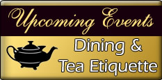 Upcoming Events - Tea and Dinining Etiquette